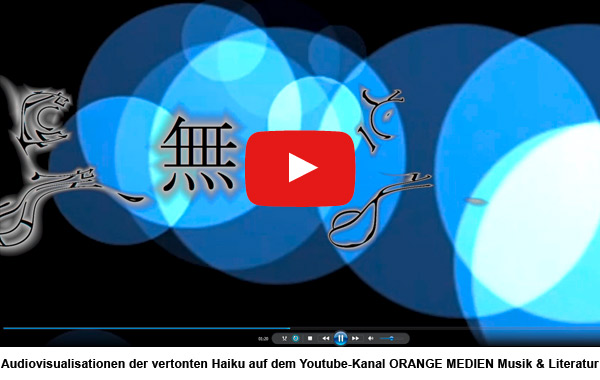 Audiovisualisationen der vertonten Haiku auf dem Youtube-Kanal ORANGE MEDIEN Musik & Literatur